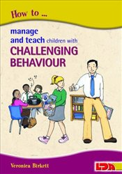 How to Manage and Teach Children with Challenging Behaviour - Birkett, Veronica