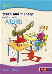 How to Teach and Manage Children with ADHD - ORegan, Fintan