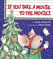 If You Take a Mouse to the Movies (If You Give...) - Numeroff, Laura Joffe