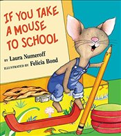 If you take a Mouse to School (If You Give...) - Numeroff, Laura Joffe