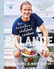 Balance: The Australian Wholefood Cookbook - Turland, Guy