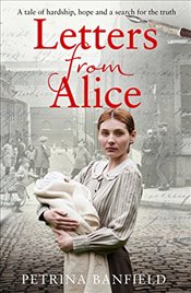 Letters from Alice: A tale of hardship and hope. A search for the truth. - Banfield, Petrina