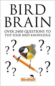 Bird Brain : Over 2,400 Questions to Test Your Bird Knowledge -