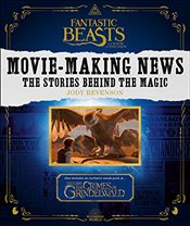Fantastic Beasts and Where to Find Them: Movie-Making News : The Stories Behind the Magic - Revenson, Jody
