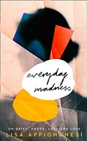 Everyday Madness : On Grief, Anger, Loss and Love - Appignanesi, Lisa