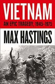 Vietnam : An Epic Tragedy : 1945-1975 - Hastings, Max