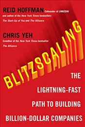 Blitzscaling : The Lightning - Fast Path to Building Massively Valuable Companies - Hoffman, Reid