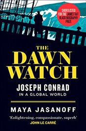 Dawn Watch : Joseph Conrad in a Global World - Jasanoff, Maya