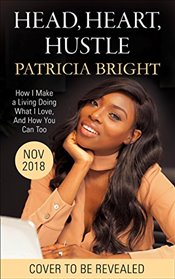 Head, Heart, Hustle: How I Make a Living Doing What I Love, and How You Can Too - Bright, Patricia