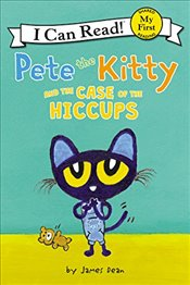 Pete the Kitty and the Case of the Hiccups (My First I Can Read) - Dean, James