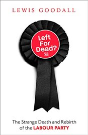 Left For Dead? : The Strange Death and Rebirth of the Labour Party - Goodall, Lewis