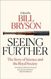 Seeing Further : The Story of Science and the Royal Society - Bryson, Bill