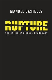 Rupture : The Crisis of Liberal Democracy - Castells, Manuel