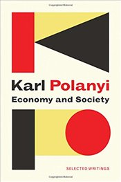 Economy and Society : Selected Writings - Polanyi, Karl