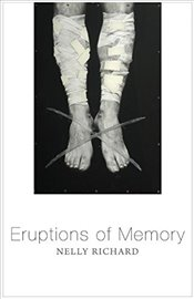 Eruptions of Memory : The Critique of Memory in Chile, 1990-2015 - Richard, Nelly