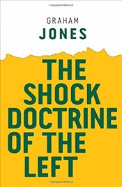 Shock Doctrine of the Left  - Jones, Graham