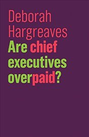 Are Chief Executives Overpaid?  - Hargreaves, Deborah