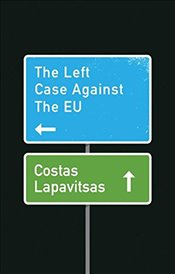 Left Case Against the EU - Lapavitsas, Costas