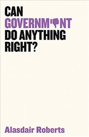 Can Government Do Anything Right? - Roberts, Alasdair
