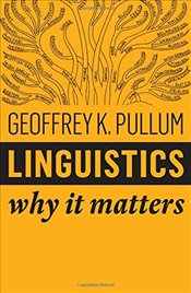 Linguistics : Why It Matters - Pullum, Geoffrey K.