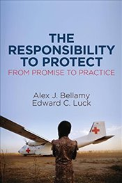 Responsibility to Protect : From Promise to Practice - Bellamy, Alex J.