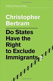 Do States Have the Right to Exclude Immigrants? - Bertram, Christopher