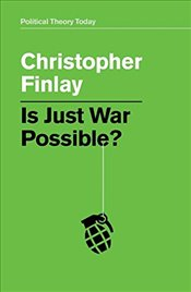 Is Just War Possible? - Finlay, Christopher