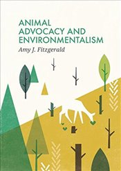 Animal Advocacy and Environmentalism : Understanding and Bridging the Divide   - Fitzgerald, Amy J.