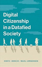 Digital Citizenship in a Datafied Society - Hintz, Arne