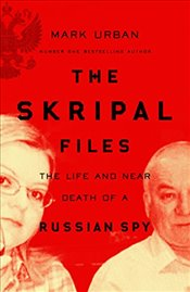 Skripal Files : The Life and Near Death of a Russian Spy - Urban, Mark