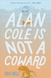 Alan Cole Is Not a Coward - Bell, Eric