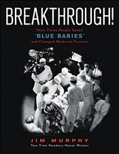 "Breakthrough! : How Three People Saved ""blue Babies"" and Changed Medicine Forever - Murphy, Jim"