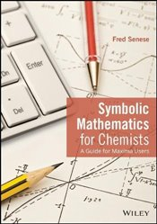 Symbolic Mathematics for Chemists : A Guide for Maxima Users - Senese, Fred