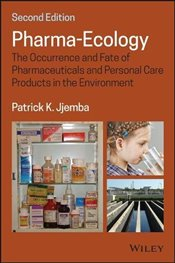 Pharma-Ecology : The Occurrence and Fate of Pharmaceuticals and Personal Care Products in the Enviro - Jjemba, Patrick K.