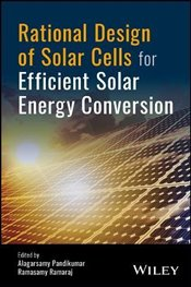 Rational Design of Solar Cells for Efficient Solar Energy Conversion -