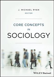 Core Concepts in Sociology - Ryan, J. Michael