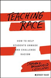 Teaching Race : How to Help Students Unmask and Challenge Racism - Brookfield, Stephen D.