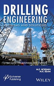 Drilling Engineering Problems and Solutions: A Field Guide for Engineers and Students  - Hossain, M. E.