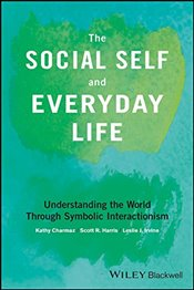 Social Self and Everyday Life : Understanding the World Through Symbolic Interactionism - Charmaz, Kathy