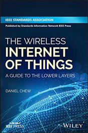 Wireless Technologies for the Internet of Things : A Guide to the Lower Layers - Chew, Daniel