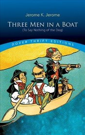 Three Men in a Boat : To Say Nothing of the Dog  - Jerome, Jerome