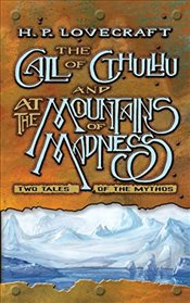 Call of Cthulhu and At the Mountains of Madness : Two Tales of the Mythos - Lovecraft, H.