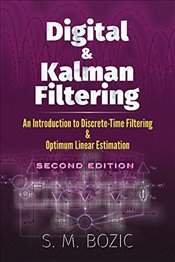 Digital and Kalman Filtering: An Introduction to Discrete-Time Filtering and Optimum Linear Estimati - Bozic, S. M.