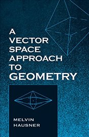 Vector Space Approach to Geometry  - Hausner, Melvin