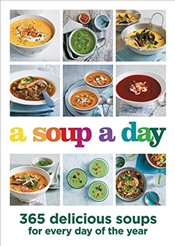 Soup a Day : 365 Delicious Soups for Every Day of the Year -