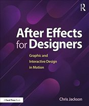 After Effects for Designers : Graphic and Interactive Design in Motion - Jackson, Chris