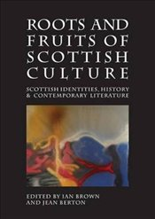 Roots and Fruits of Scottish Culture : Scottish Identities, History and Contemporary Literature - Brown, Ian