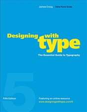 Designing with Type : The Essential Guide to Typography : WITH Online Resource - Craig, James