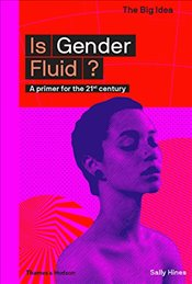 Is Gender Fluid? :A Primer for the 21st Century : The Big Idea - Hines, Sally