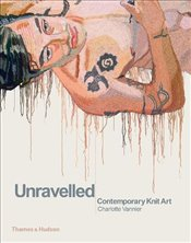 Unravelled : Contemporary Knit Art - Vannier, Charlotte